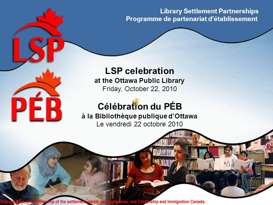 Titulo de la presentacion LSP celebration at the Ottawa Public Library Friday, October 22, 2010 Célébration du PÉB à la Bibliothèque publique dOttawa