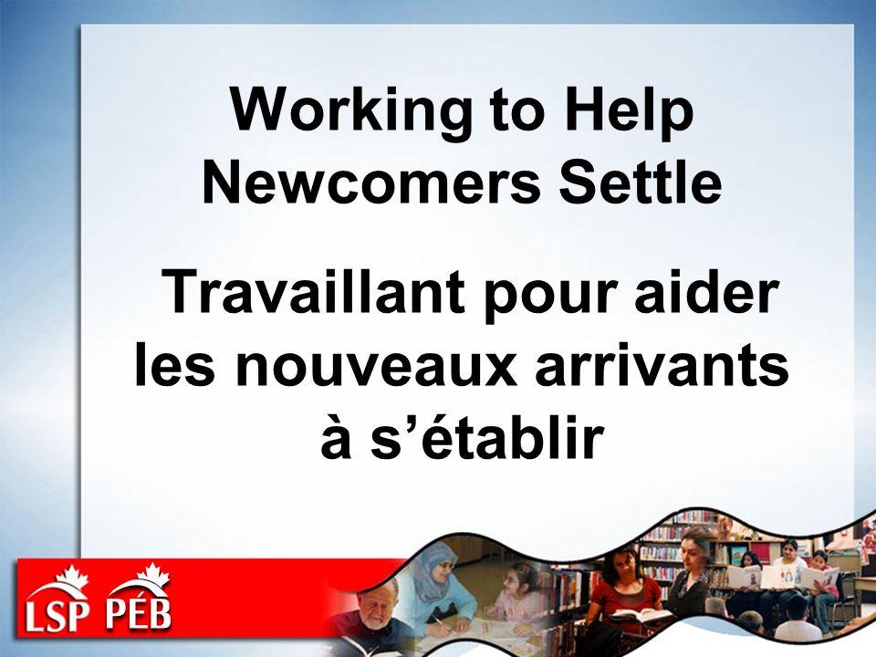 Working to Help Newcomers Settle Travaillant pour aider les nouveaux arrivants à sétablir