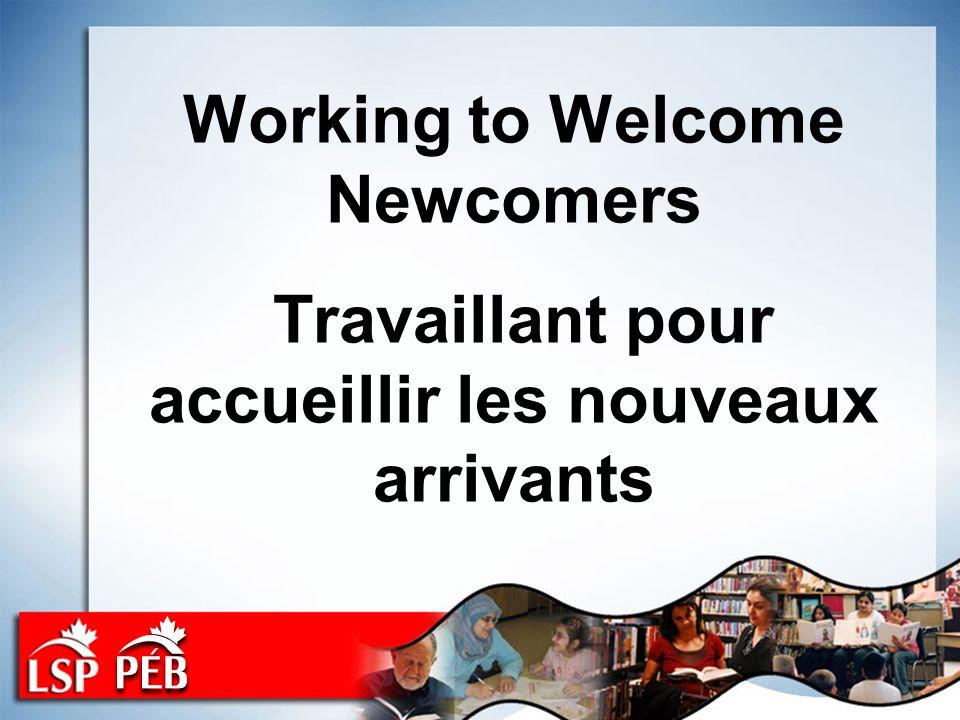 Working to Welcome Newcomers Travaillant pour accueillir les nouveaux arrivants