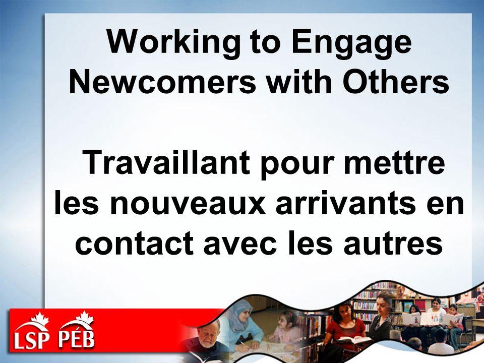 Working to Engage Newcomers with Others Travaillant pour mettre les nouveaux arrivants en contact avec les autres