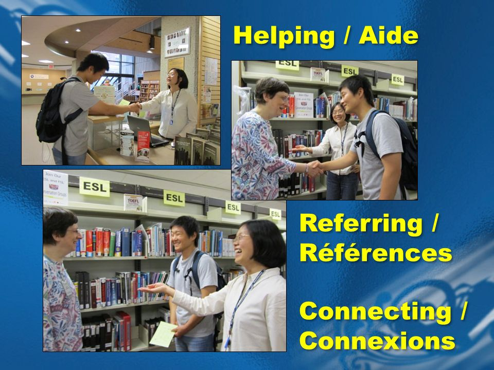 Helping / Aide Referring / Références Connecting / Connexions