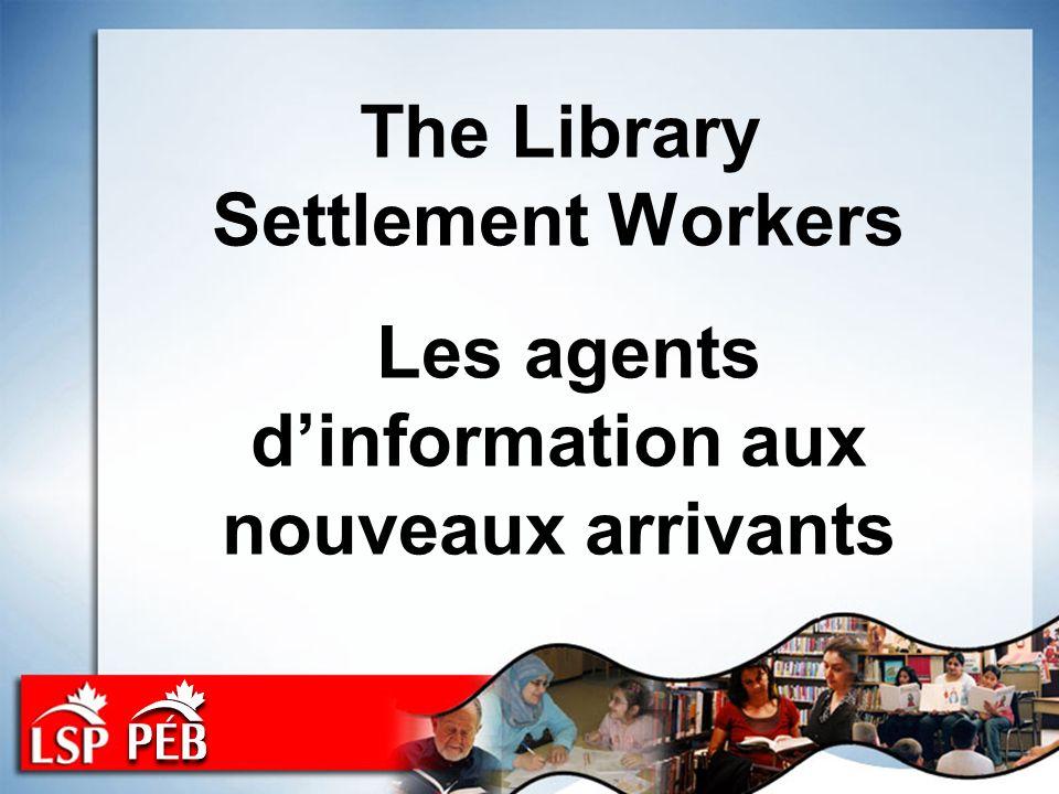 The Library Settlement Workers Les agents dinformation aux nouveaux arrivants