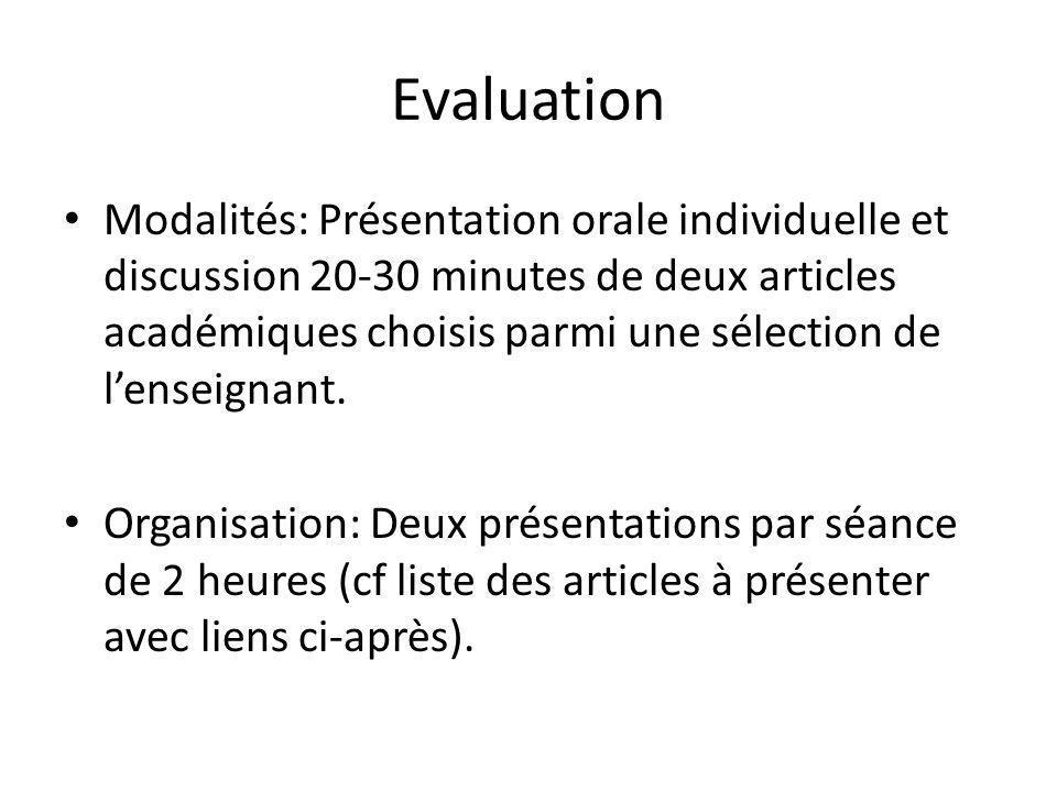 Evaluation Modalités: Présentation orale individuelle et discussion 20-30 minutes de deux articles académiques choisis parmi une sélection de lenseignant.