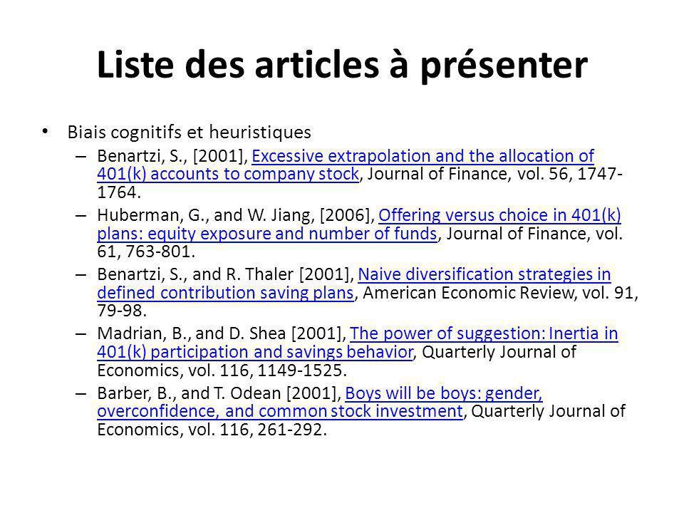 Liste des articles à présenter Biais cognitifs et heuristiques – Benartzi, S., [2001], Excessive extrapolation and the allocation of 401(k) accounts to company stock, Journal of Finance, vol.