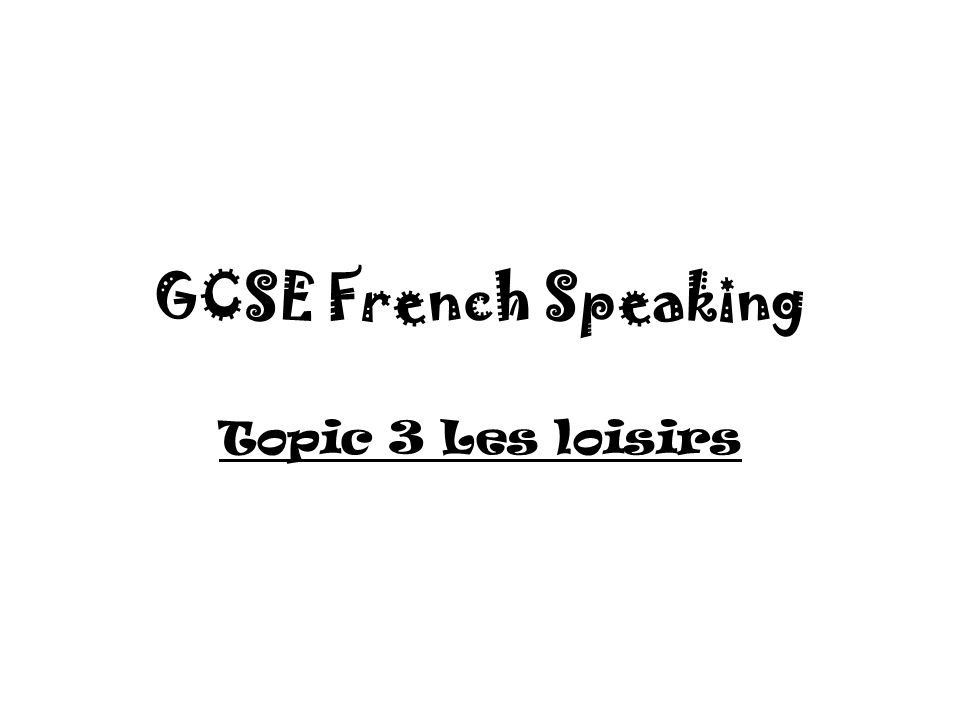GCSE French Speaking Topic 3 Les loisirs