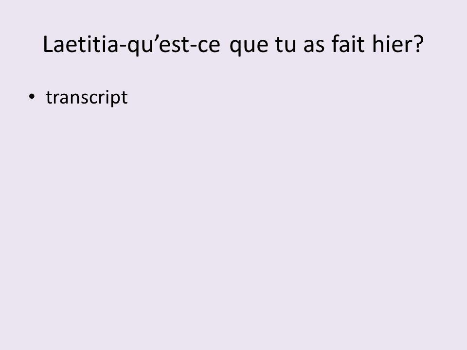 Laetitia-quest-ce que tu as fait hier? transcript