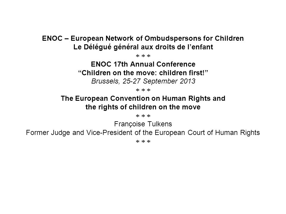 ENOC – European Network of Ombudspersons for Children Le Délégué général aux droits de lenfant ENOC 17th Annual Conference Children on the move: children first.