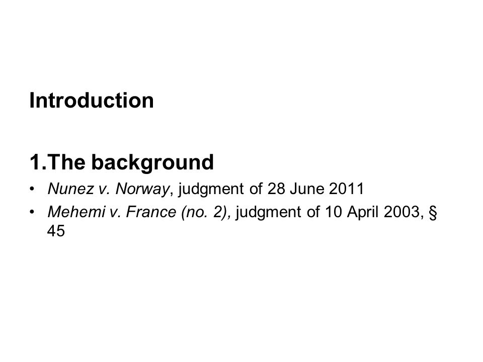 Introduction 1.The background Nunez v. Norway, judgment of 28 June 2011 Mehemi v.