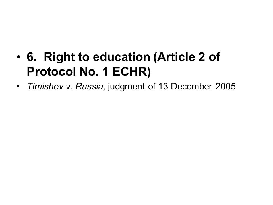 6.Right to education (Article 2 of Protocol No. 1 ECHR) Timishev v.