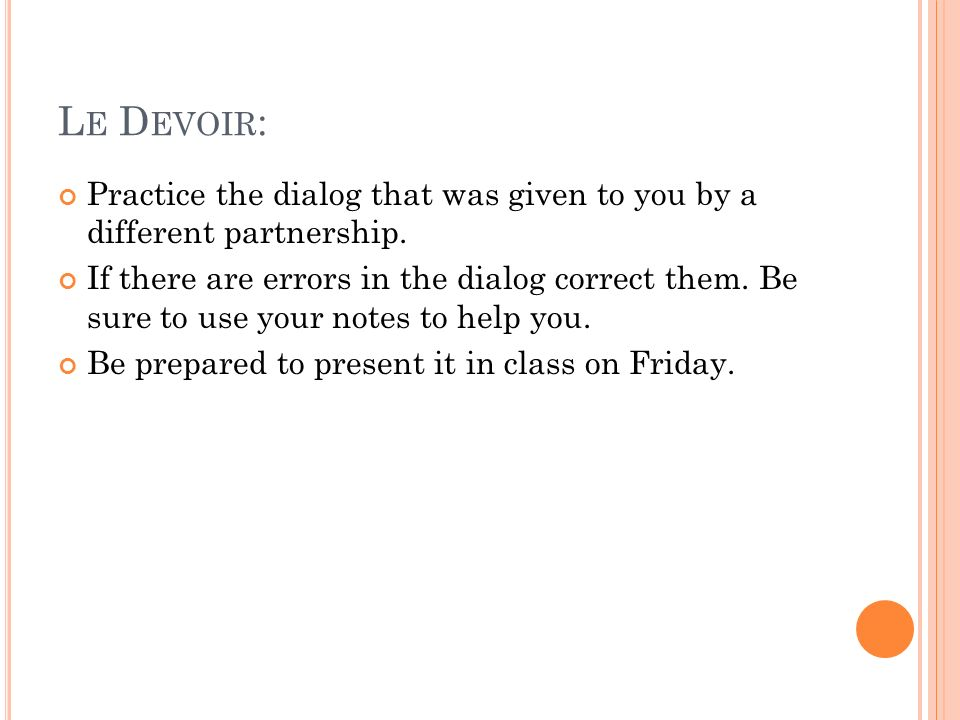 L E D EVOIR : Practice the dialog that was given to you by a different partnership.