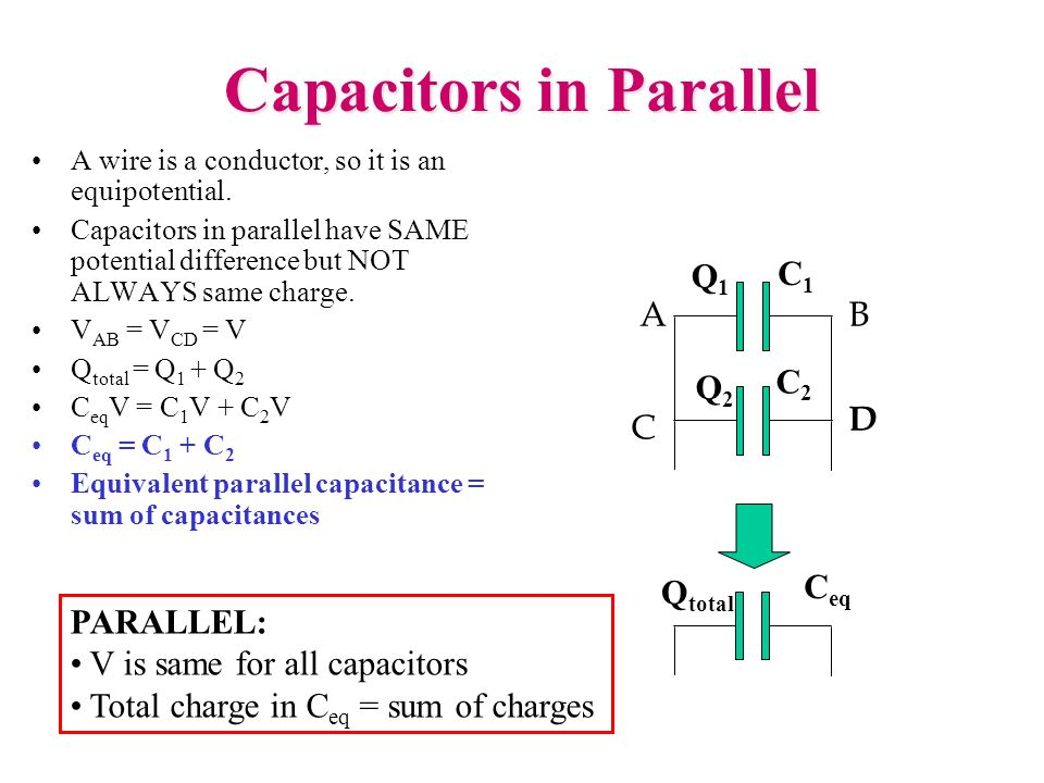Capacitors in Parallel A wire is a conductor, so it is an equipotential. Capacitors in parallel have SAME potential difference but NOT ALWAYS same cha
