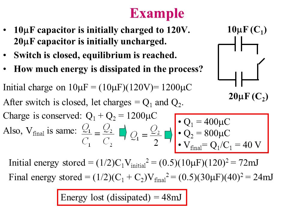 Example 10 F capacitor is initially charged to 120V. 20 F capacitor is initially uncharged. Switch is closed, equilibrium is reached. How much energy