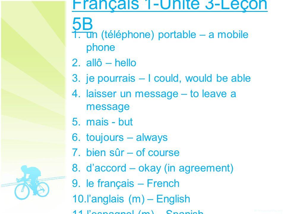 Français 1-Unité 3-Leçon 5B 1. un (téléphone) portable – a mobile phone 2. allô – hello 3. je pourrais – I could, would be able 4. laisser un message