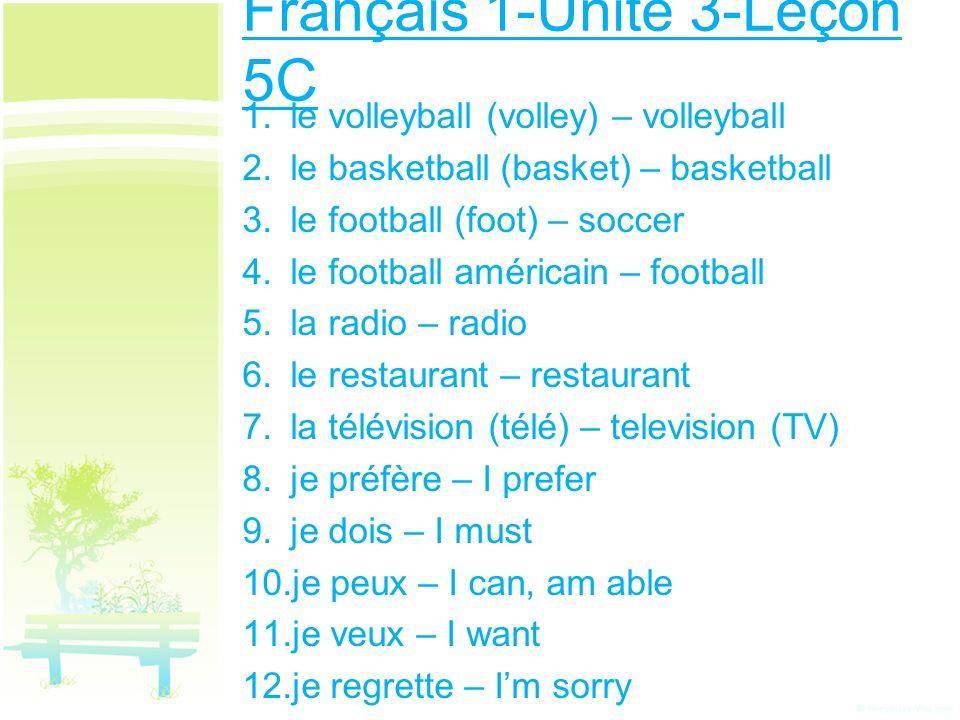 Français 1-Unité 3-Leçon 5C 1. le volleyball (volley) – volleyball 2. le basketball (basket) – basketball 3. le football (foot) – soccer 4. le footbal