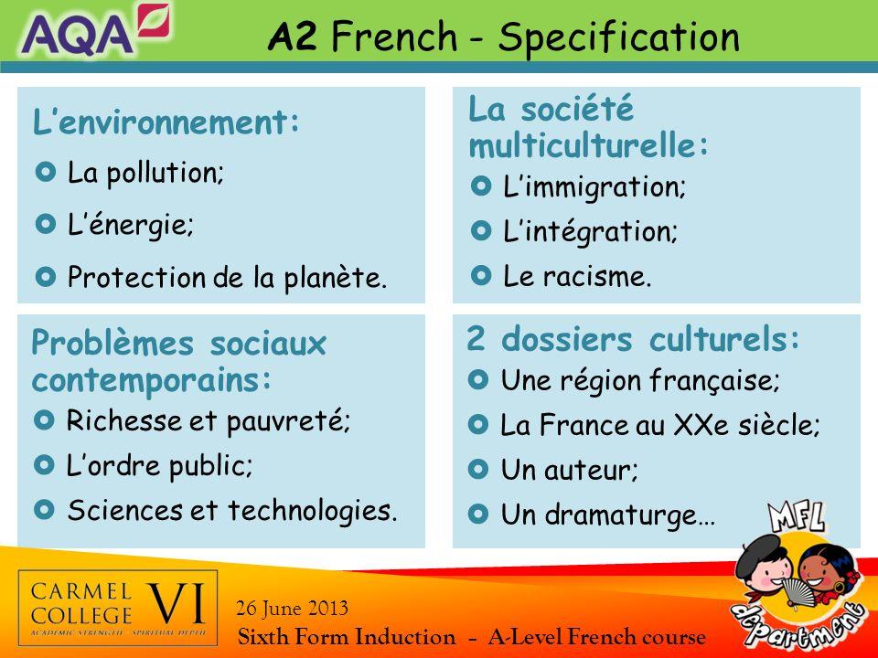 A2 French - Specification Sixth Form Induction – A-Level French course 26 June 2013 Lenvironnement: La pollution; Lénergie; Protection de la planète.