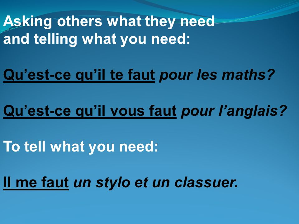 Asking others what they need and telling what you need: Quest-ce quil te faut pour les maths.