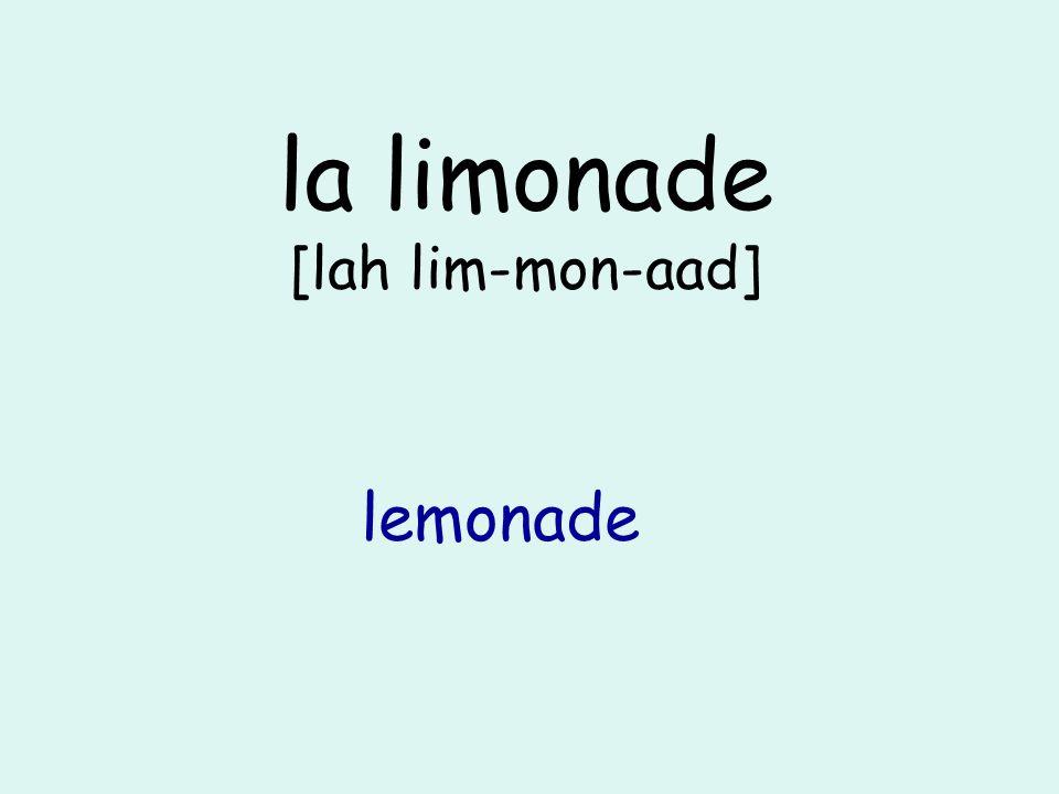 la limonade [lah lim-mon-aad] lemonade