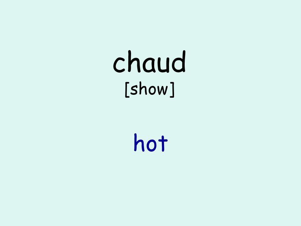 chaud [show] hot