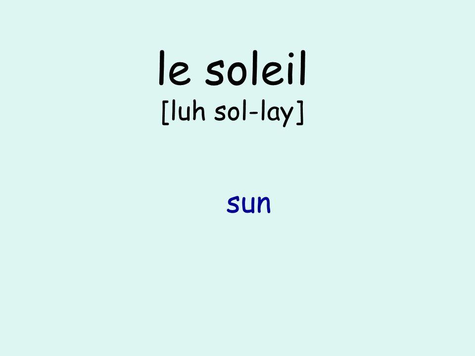 le soleil [luh sol-lay] sun