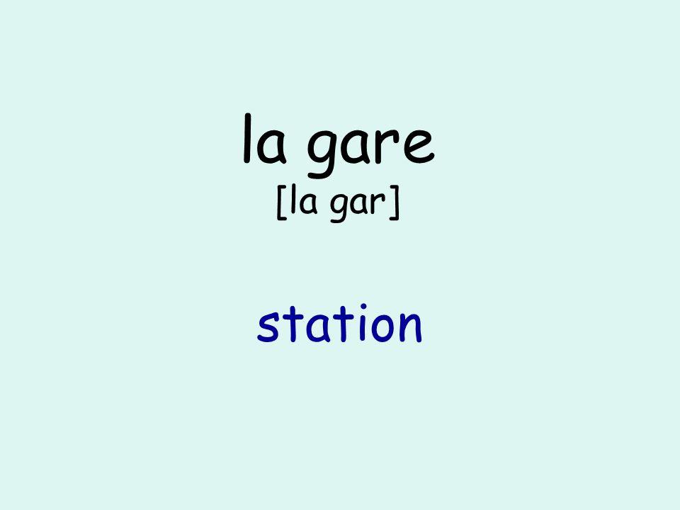 la gare [la gar] station