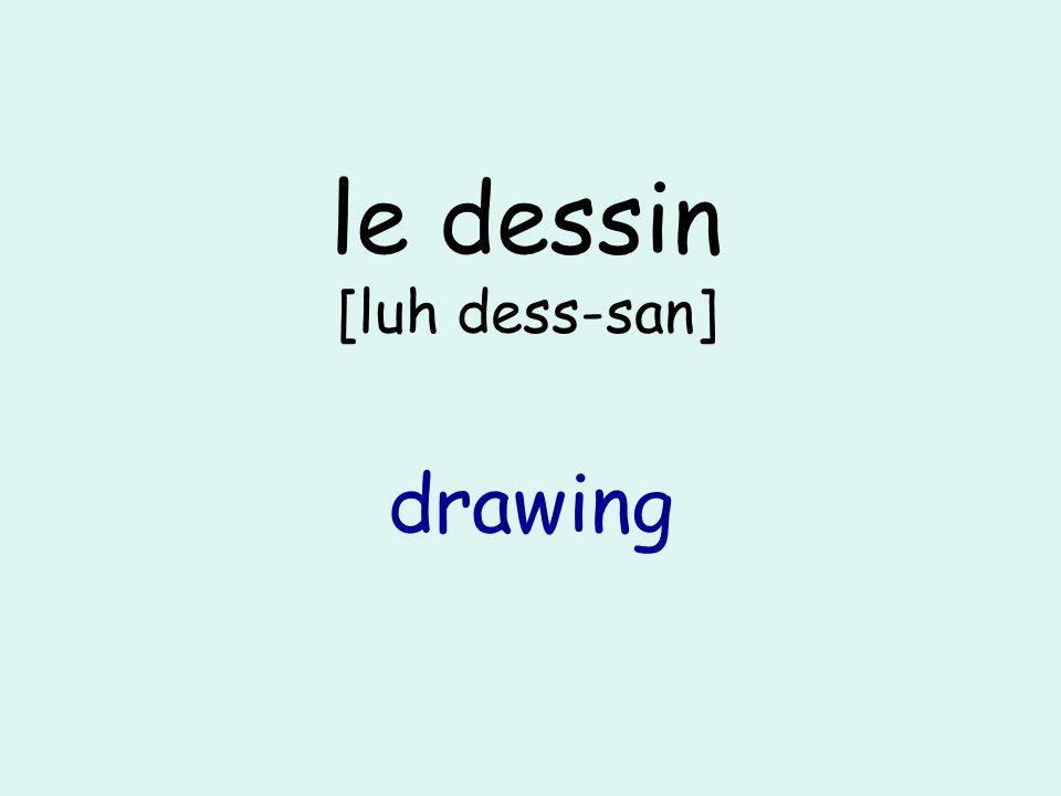 le dessin [luh dess-san] drawing