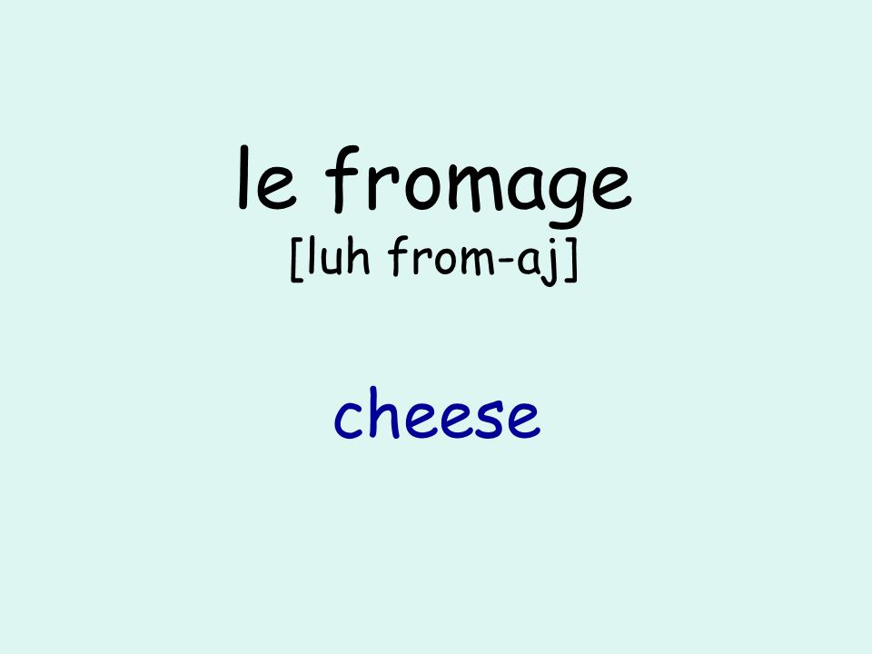le fromage [luh from-aj] cheese
