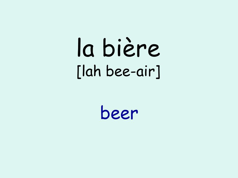 la bière [lah bee-air] beer
