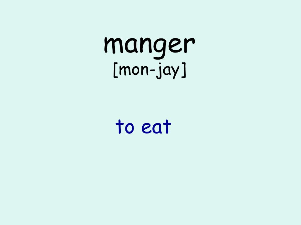 manger [mon-jay] to eat