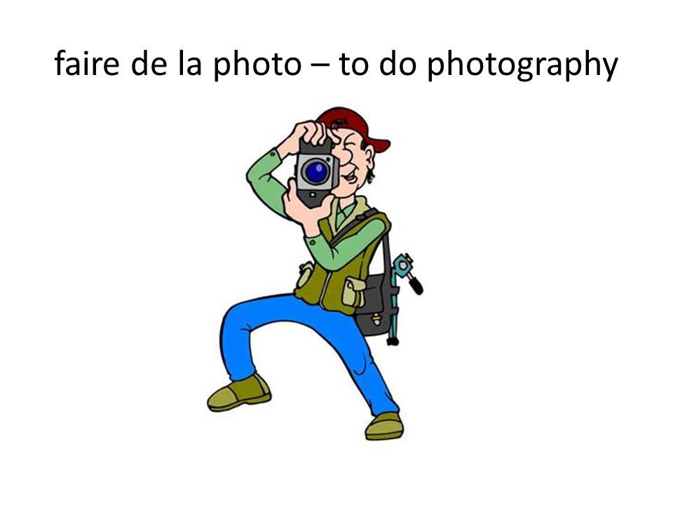faire de la photo – to do photography