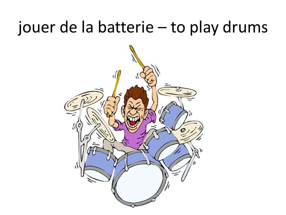 jouer de la batterie – to play drums