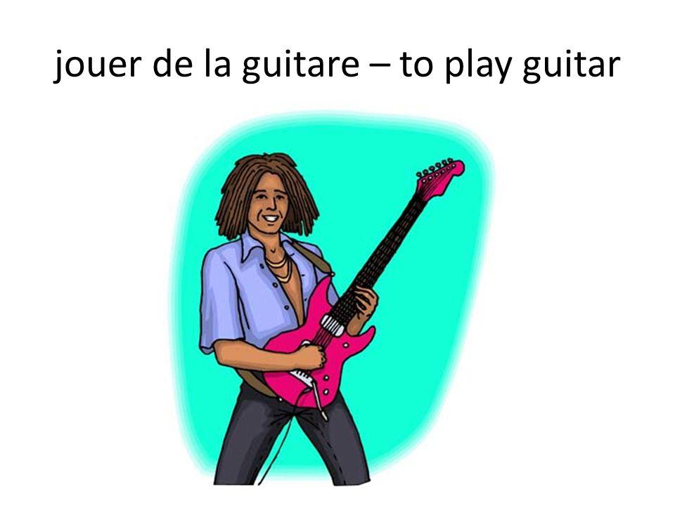 jouer de la guitare – to play guitar