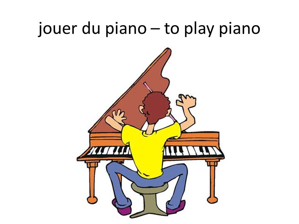 jouer du piano – to play piano