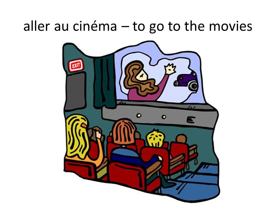 aller au cinéma – to go to the movies