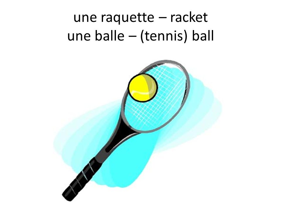 une raquette – racket une balle – (tennis) ball