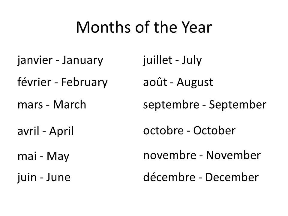 Months of the Year janvier - January février - February mars - March avril - April mai - May juin - June juillet - July août - August septembre - September octobre - October novembre - November décembre - December