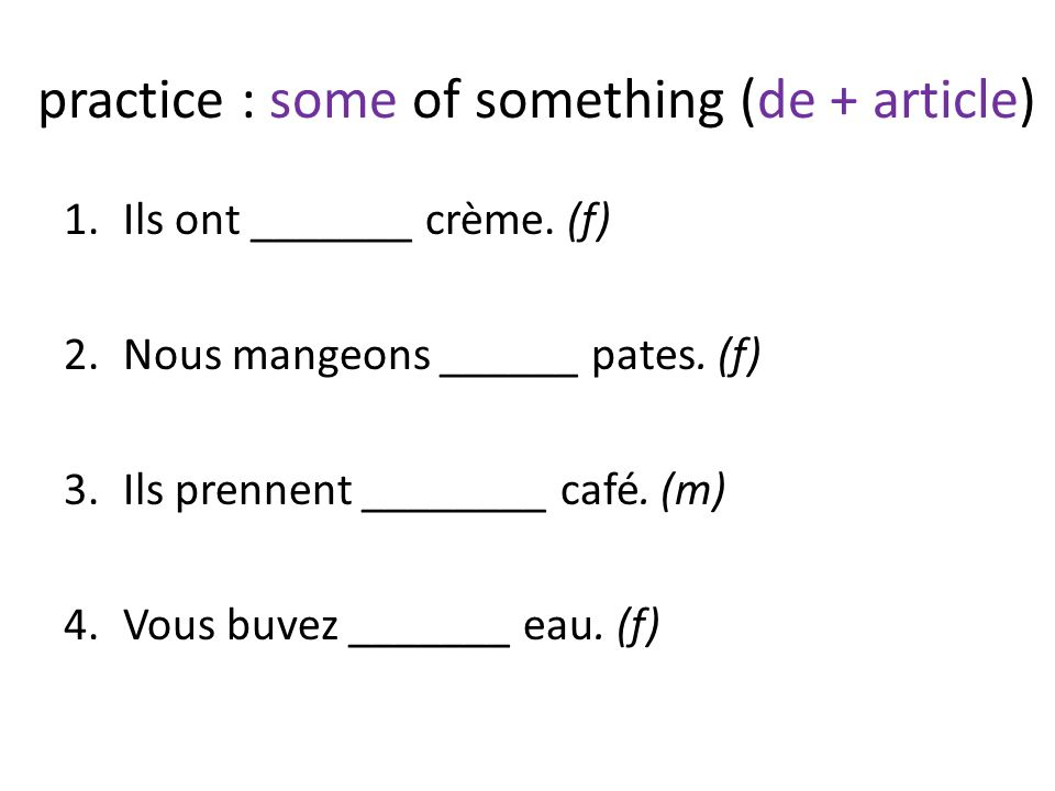 practice : some of something (de + article) 1.Ils ont _______ crème.