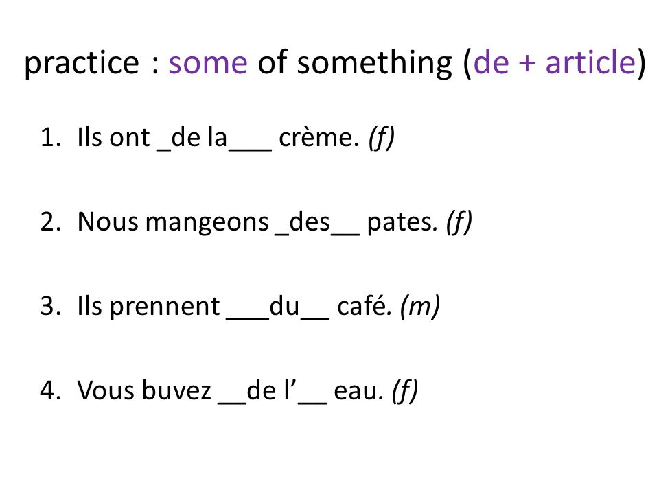 practice : some of something (de + article) 1.Ils ont _de la___ crème.