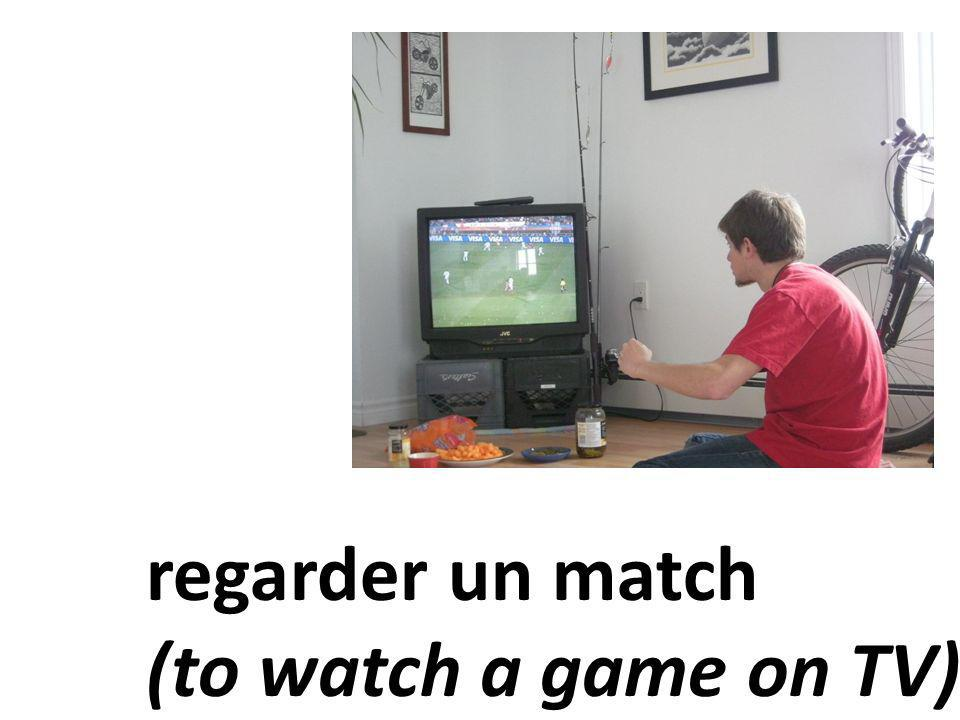 regarder un match (to watch a game on TV)