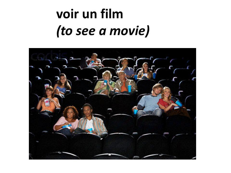 voir un film (to see a movie)