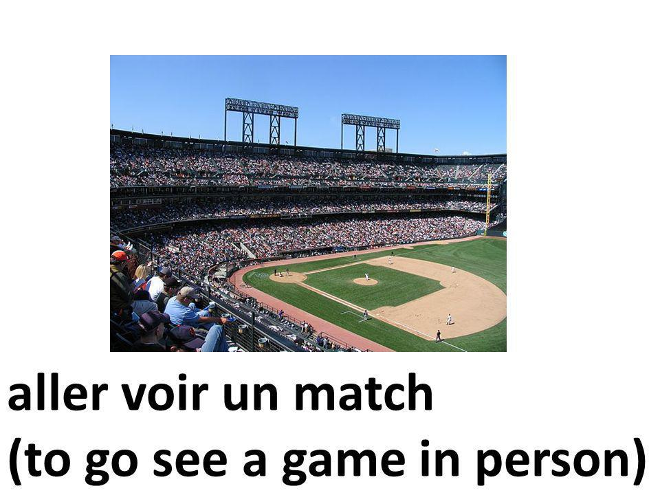 aller voir un match (to go see a game in person)