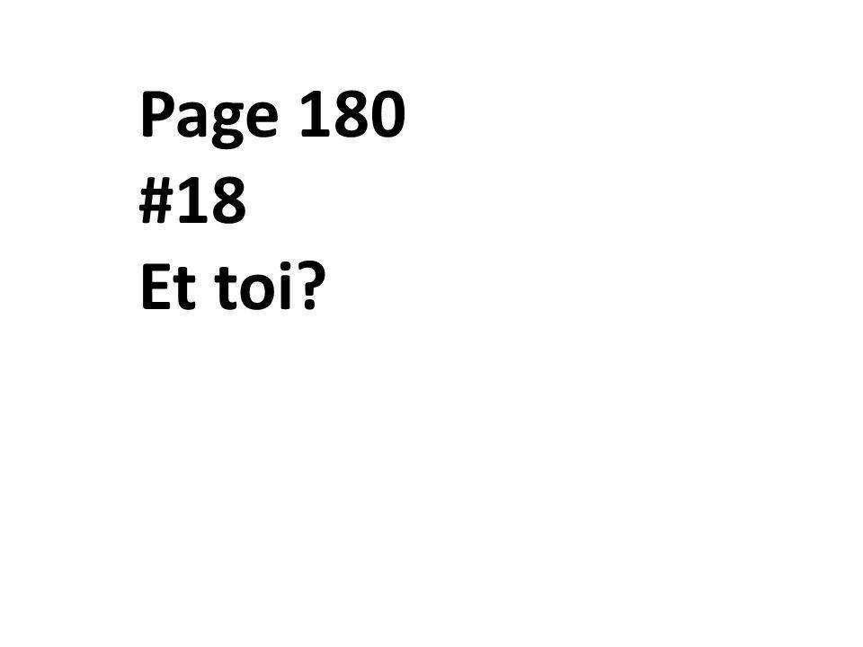 Page 180 #18 Et toi?