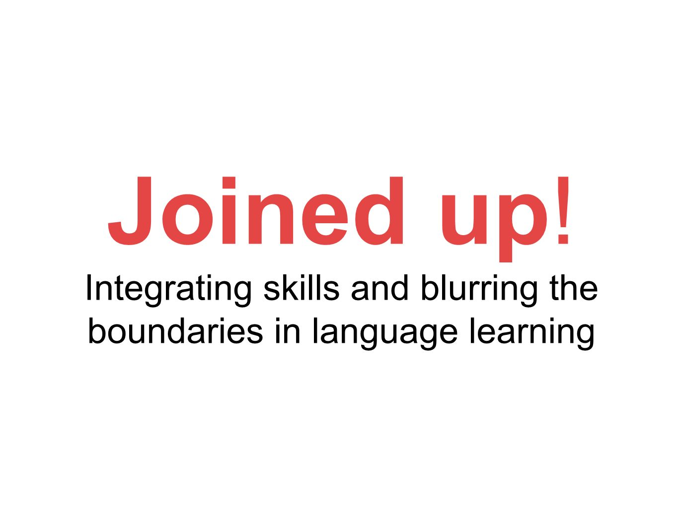 Joined up! Integrating skills and blurring the boundaries in language learning