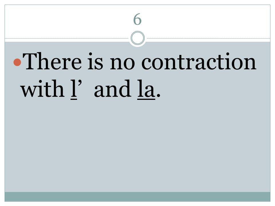 6 There is no contraction with l and la.