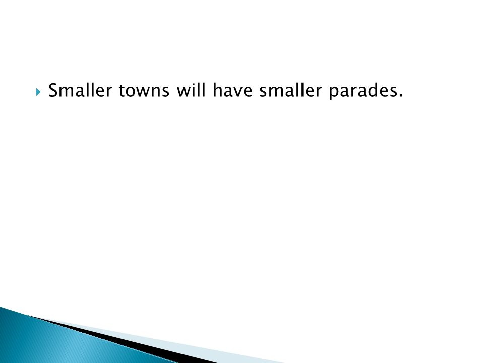 Smaller towns will have smaller parades.