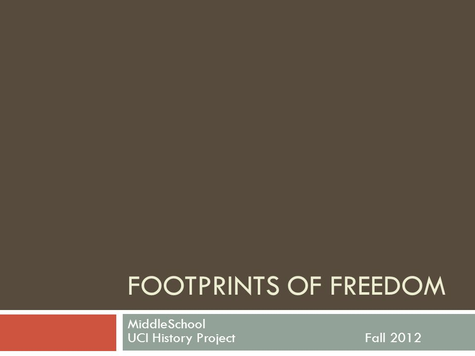 FOOTPRINTS OF FREEDOM MiddleSchool UCI History ProjectFall 2012
