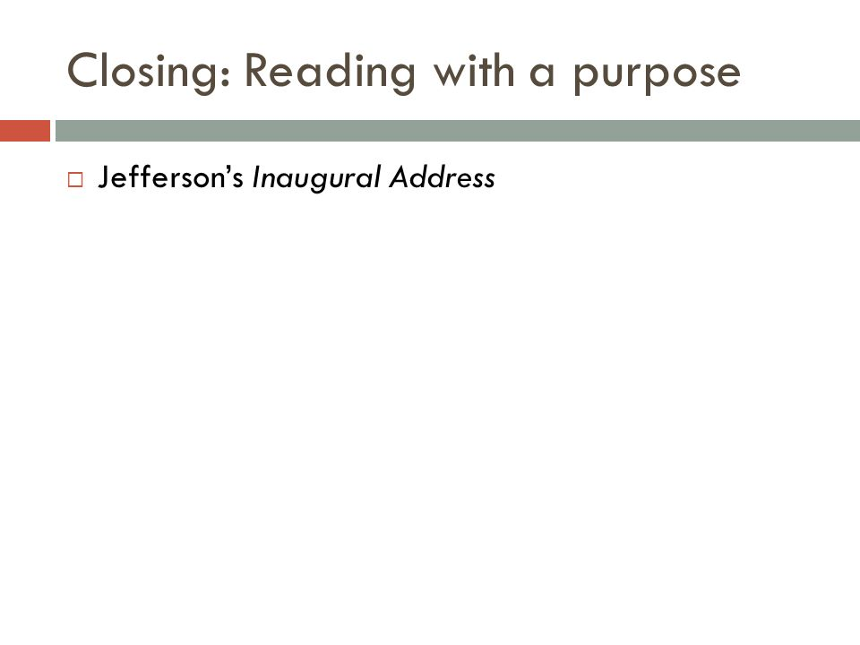 Closing: Reading with a purpose Jeffersons Inaugural Address