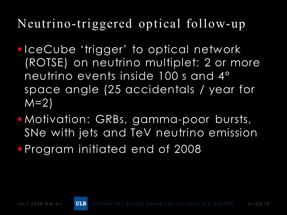 UNIVERSITÉ LIBRE DE BRUXELLES, UNIVERSITÉ DEUROPE Neutrino-triggered optical follow-up IceCube trigger to optical network (ROTSE) on neutrino multiple