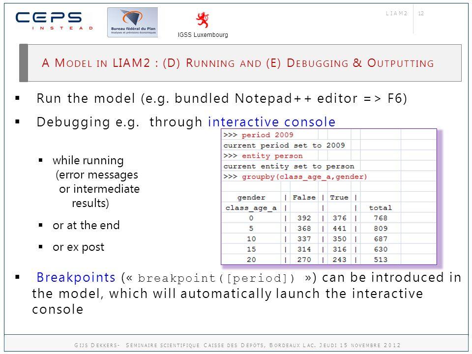 12 A M ODEL IN LIAM2 : (D) R UNNING AND (E) D EBUGGING & O UTPUTTING Run the model (e.g.