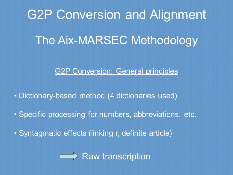 G2P Conversion and Alignment The Aix-MARSEC Methodology G2P Conversion: General principles Dictionary-based method (4 dictionaries used) Specific proc
