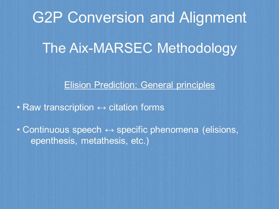G2P Conversion and Alignment The Aix-MARSEC Methodology Elision Prediction: General principles Raw transcription citation forms Continuous speech spec